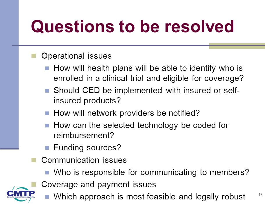 Questions to be resolved Operational issues How will health plans will be able to identify who is enrolled in a clinical trial and eligible for coverage.