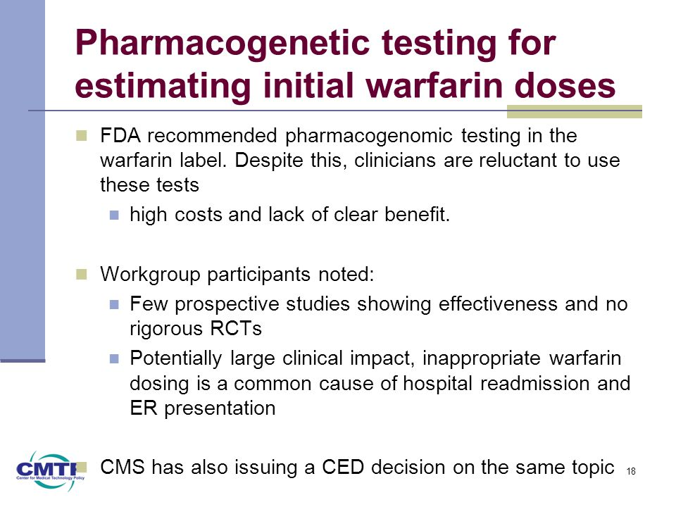 Pharmacogenetic testing for estimating initial warfarin doses FDA recommended pharmacogenomic testing in the warfarin label. Despite this, clinicians