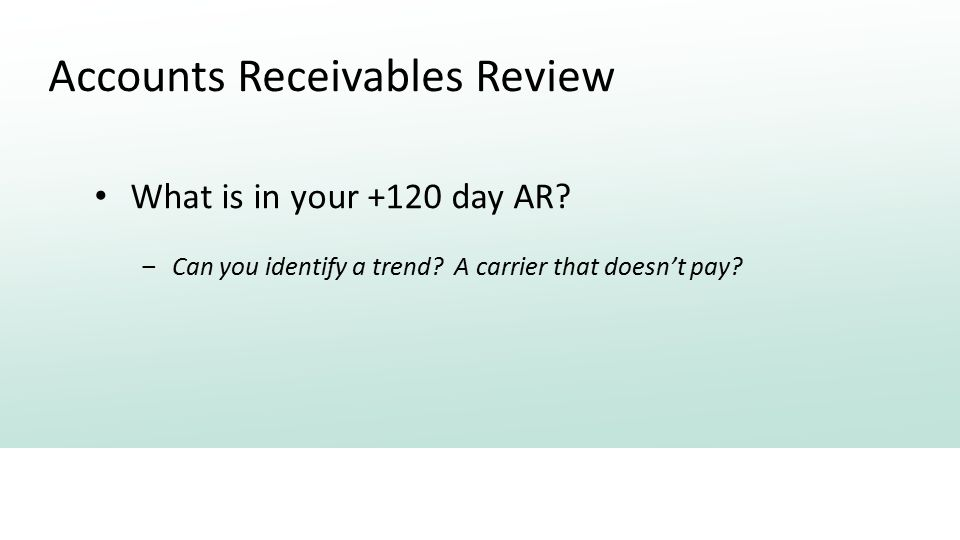 Accounts Receivables Review What is in your +120 day AR.