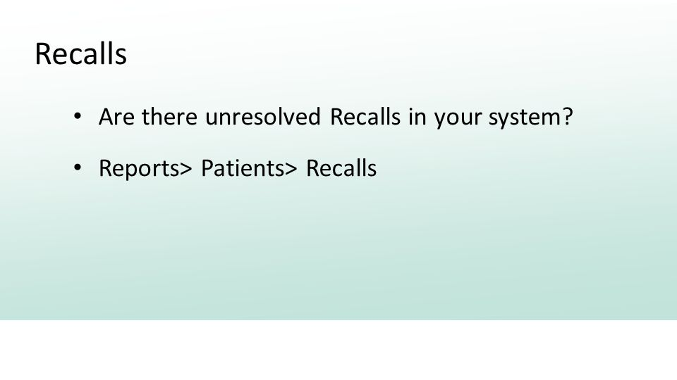Recalls Are there unresolved Recalls in your system Reports> Patients> Recalls