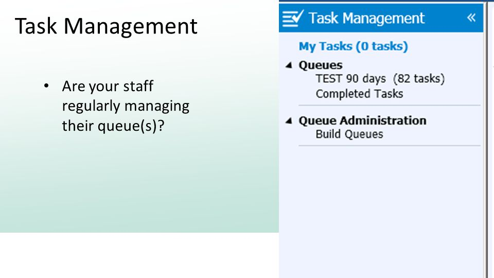 Task Management Are your staff regularly managing their queue(s)