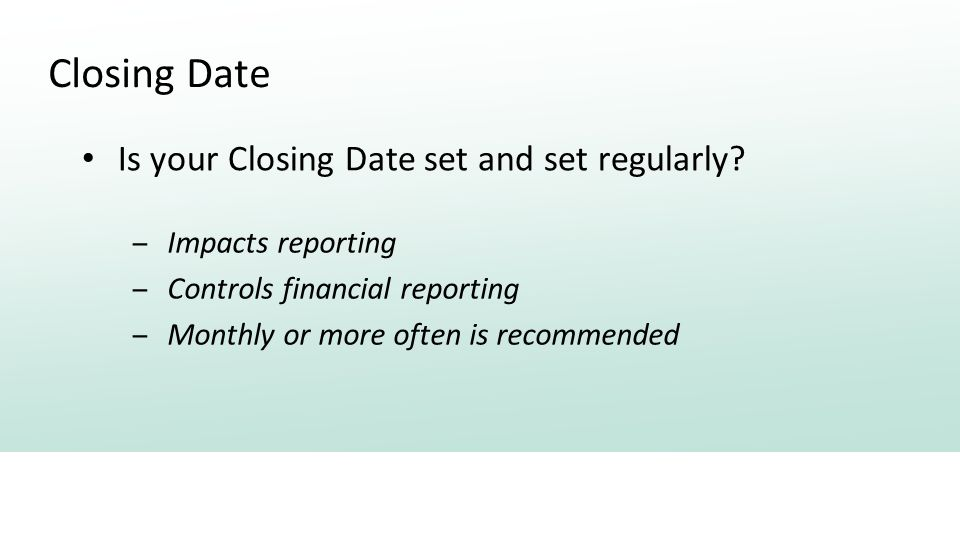 Closing Date Is your Closing Date set and set regularly.