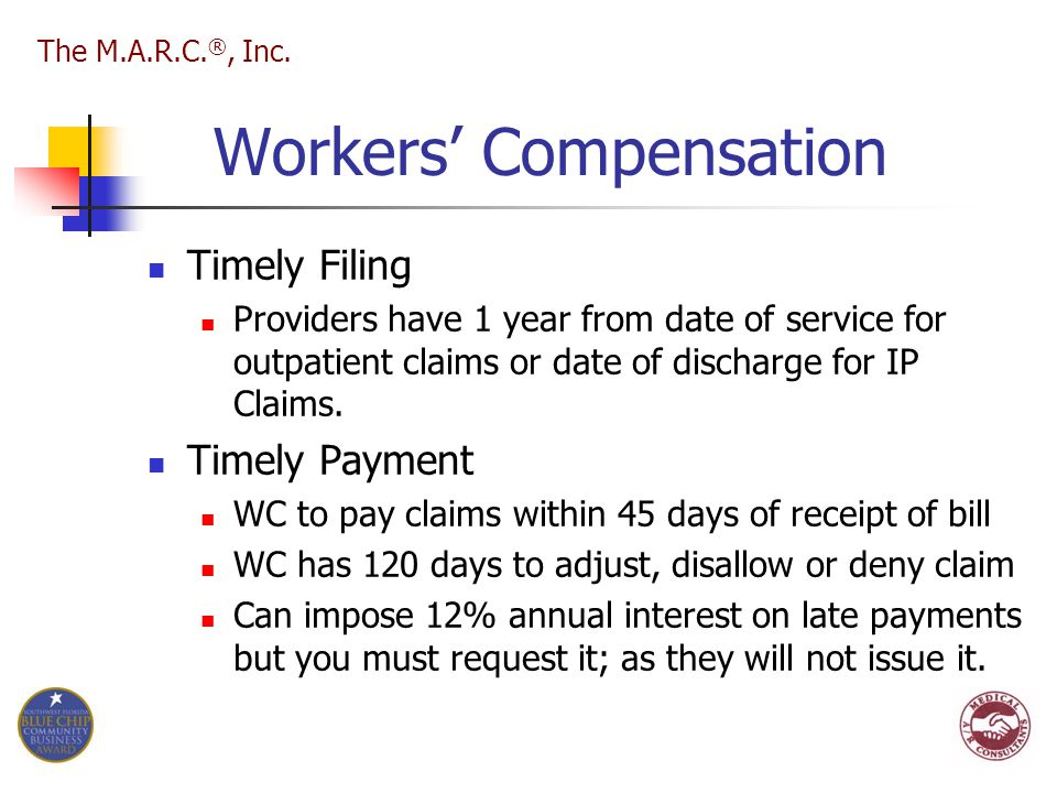 Workers' Compensation Timely Filing Providers have 1 year from date of service for outpatient claims or date of discharge for IP Claims. Timely Paymen