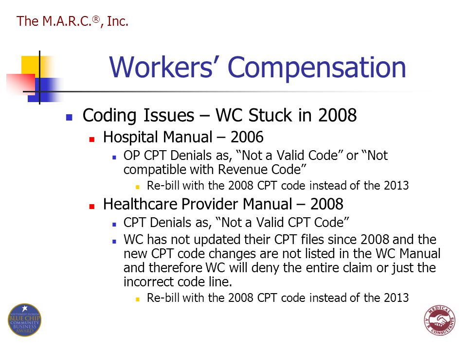 "Workers' Compensation Coding Issues – WC Stuck in 2008 Hospital Manual – 2006 OP CPT Denials as, ""Not a Valid Code"" or ""Not compatible with Revenue Co"
