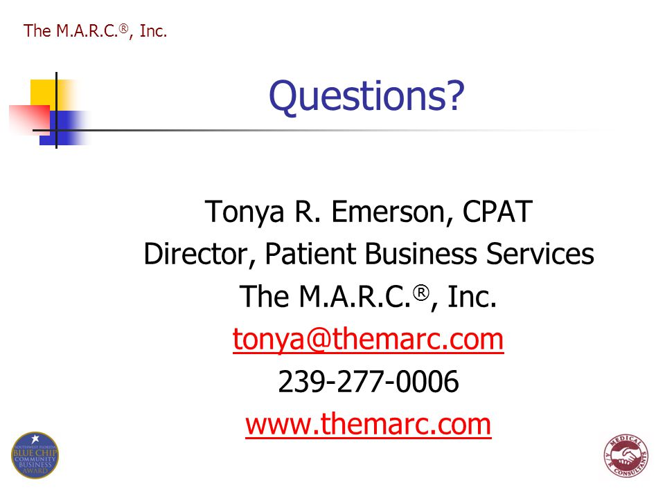 Questions? Tonya R. Emerson, CPAT Director, Patient Business Services The M.A.R.C. ®, Inc. tonya@themarc.com 239-277-0006 www.themarc.com The M.A.R.C.