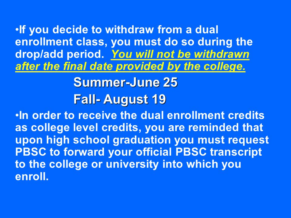 If you decide to withdraw from a dual enrollment class, you must do so during the drop/add period.