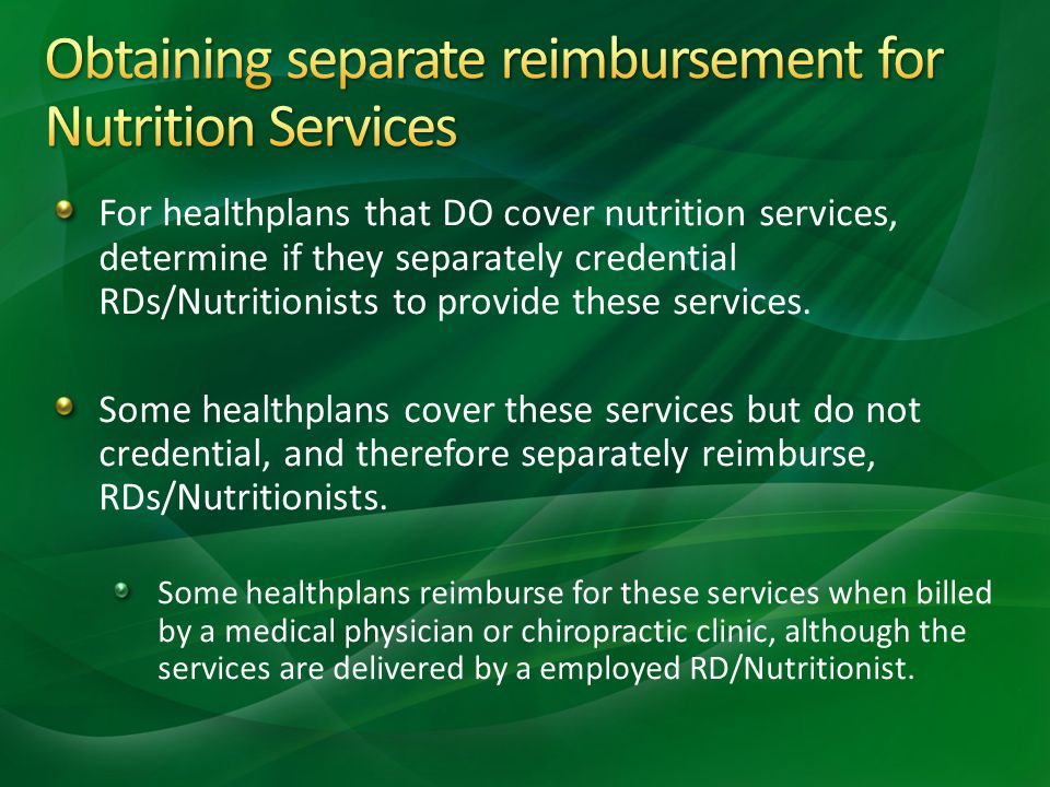For healthplans that DO cover nutrition services, determine if they separately credential RDs/Nutritionists to provide these services.