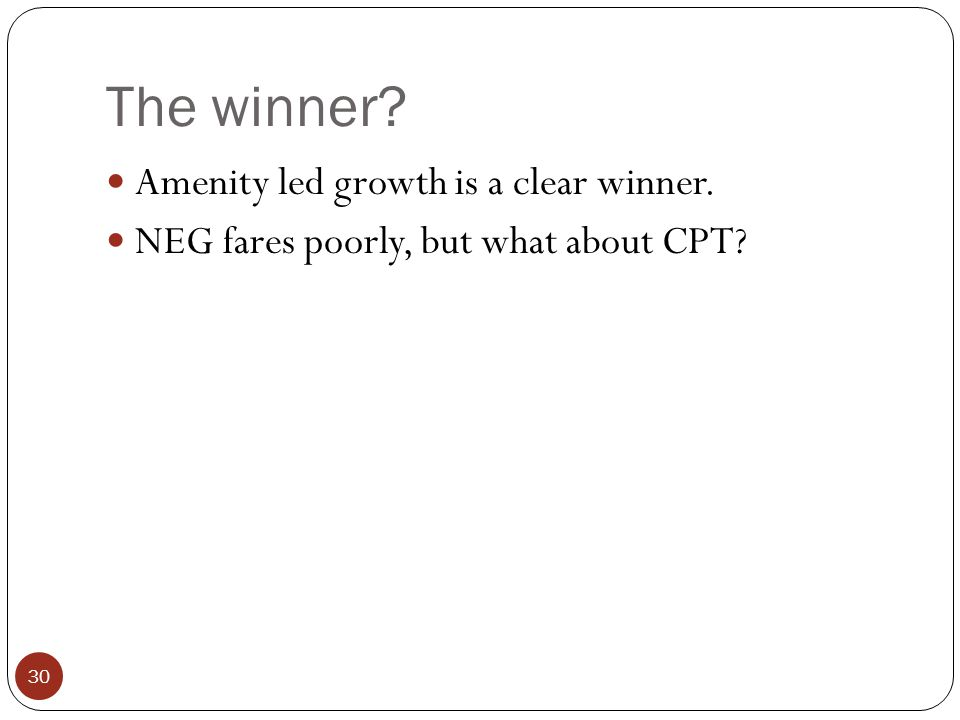 The winner 30 Amenity led growth is a clear winner. NEG fares poorly, but what about CPT