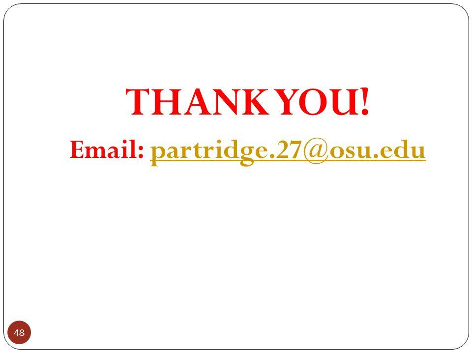 THANK YOU! Email: partridge.27@osu.edupartridge.27@osu.edu 48