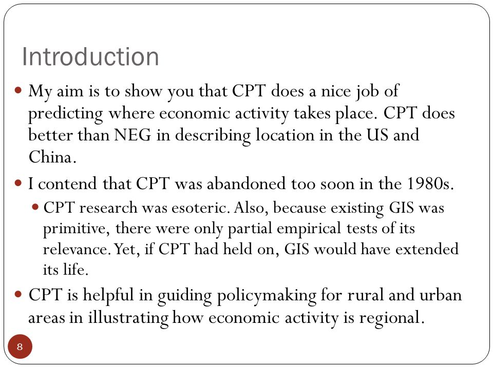 Introduction 8 My aim is to show you that CPT does a nice job of predicting where economic activity takes place.