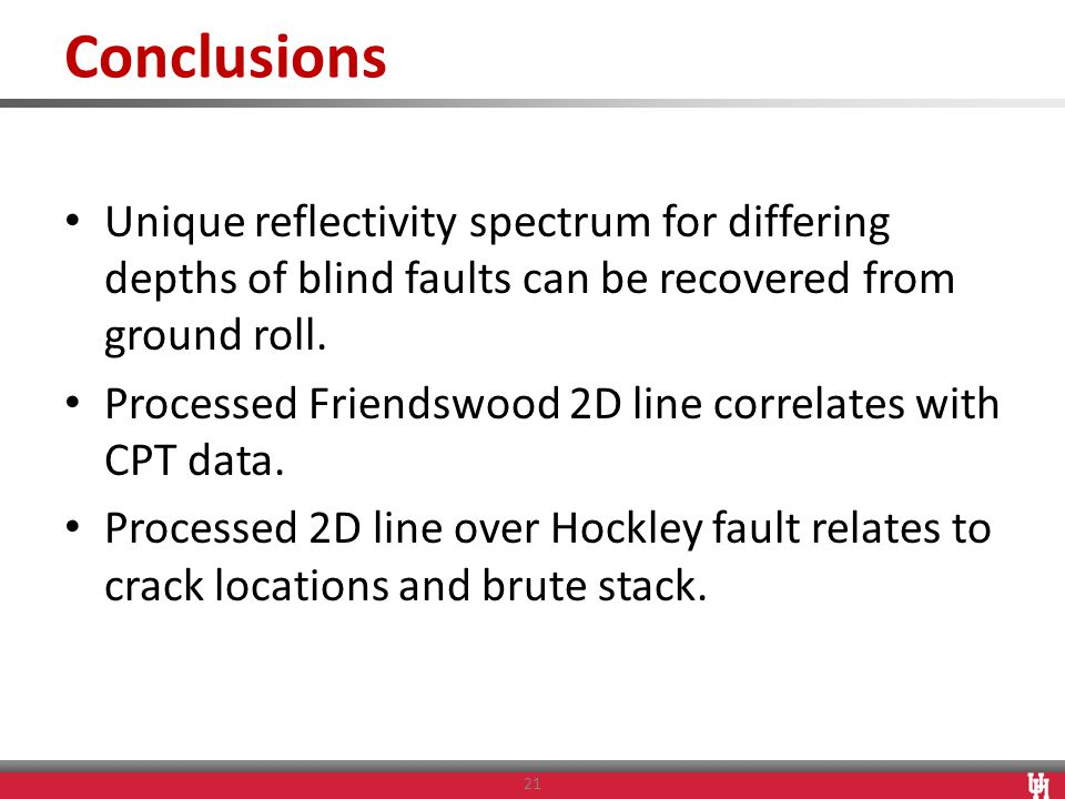 Conclusions 21 Unique reflectivity spectrum for differing depths of blind faults can be recovered from ground roll. Processed Friendswood 2D line corr