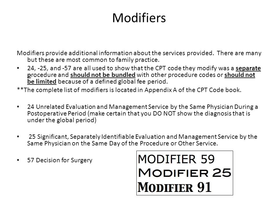 Modifiers Modifiers provide additional information about the services provided.