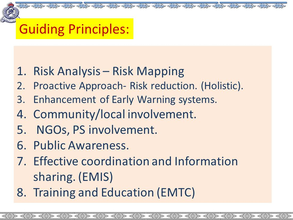 1.Risk Analysis – Risk Mapping 2.Proactive Approach- Risk reduction. (Holistic). 3.Enhancement of Early Warning systems. 4.Community/local involvement
