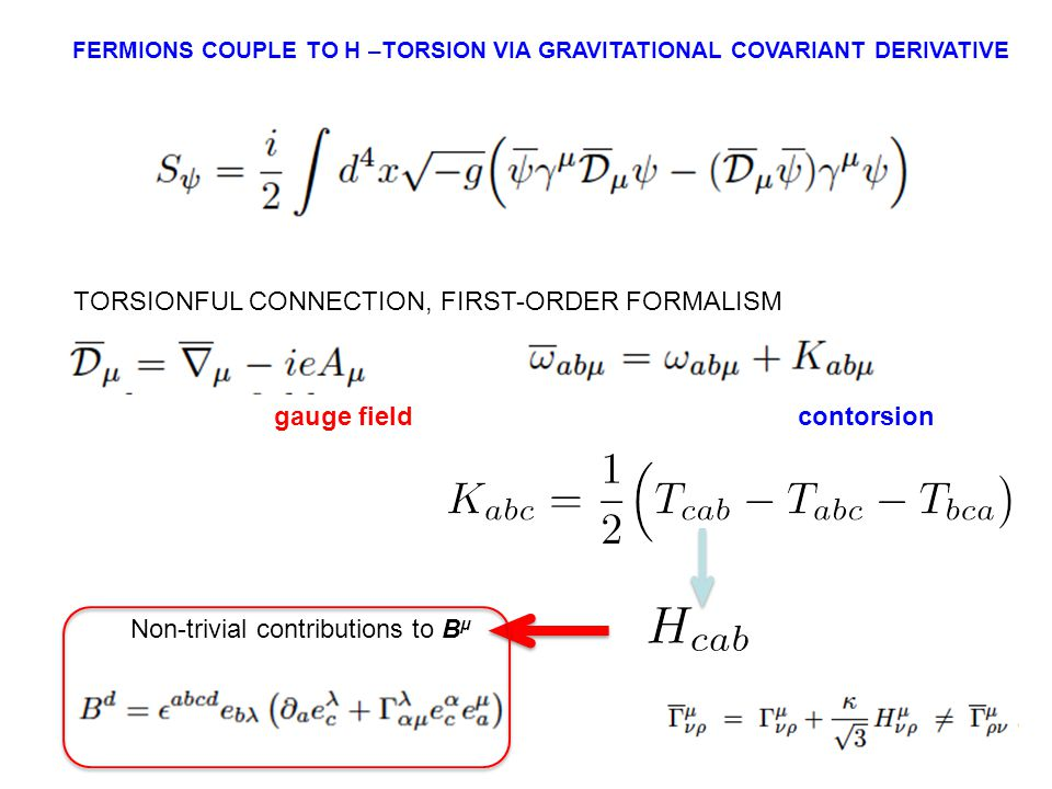 FERMIONS COUPLE TO H –TORSION VIA GRAVITATIONAL COVARIANT DERIVATIVE TORSIONFUL CONNECTION, FIRST-ORDER FORMALISM gauge fieldcontorsion Non-trivial contributions to B μ
