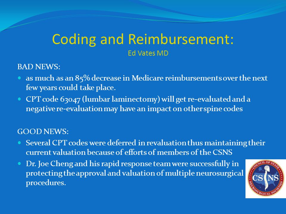 Coding and Reimbursement: Ed Vates MD BAD NEWS: as much as an 85% decrease in Medicare reimbursements over the next few years could take place.