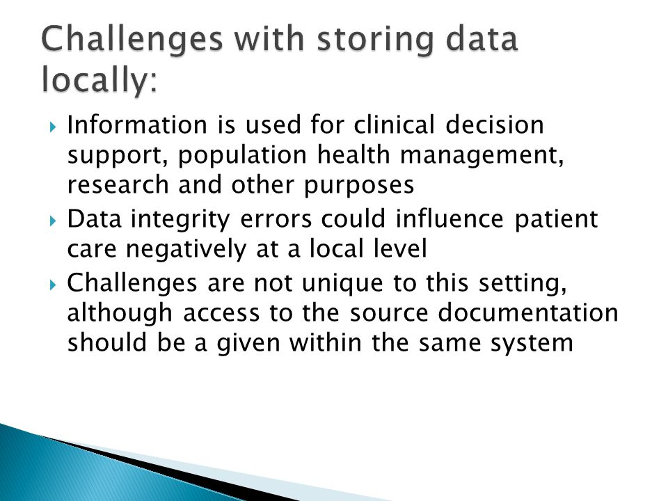  Information is used for clinical decision support, population health management, research and other purposes  Data integrity errors could influence