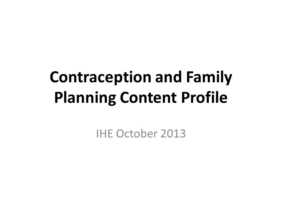 Contraception and Family Planning Content Profile IHE October 2013