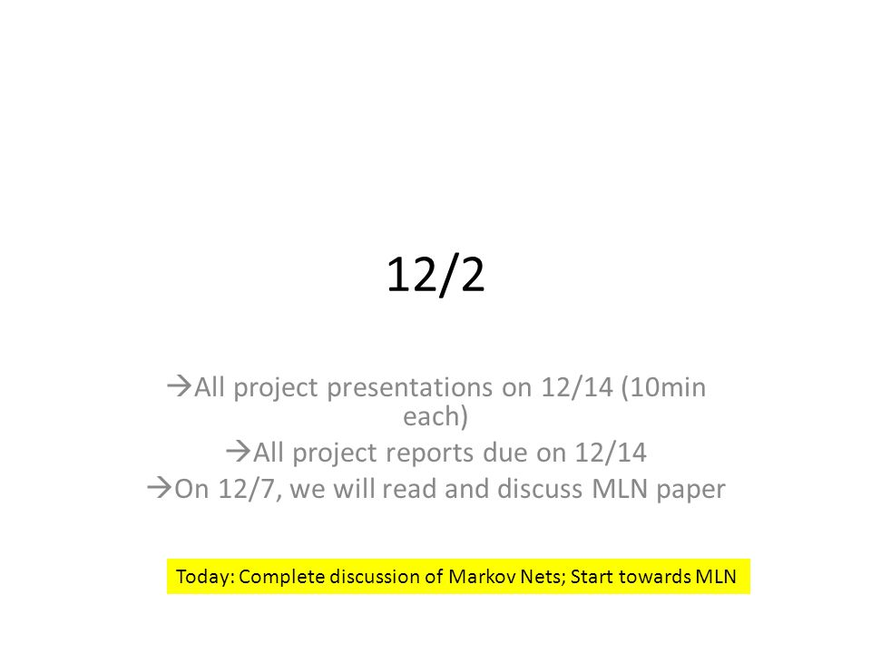 12/2  All project presentations on 12/14 (10min each)  All project reports due on 12/14  On 12/7, we will read and discuss MLN paper Today: Complet