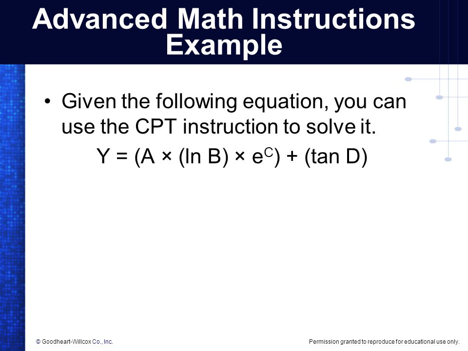 Permission granted to reproduce for educational use only.© Goodheart-Willcox Co., Inc. Advanced Math Instructions Example Given the following equation