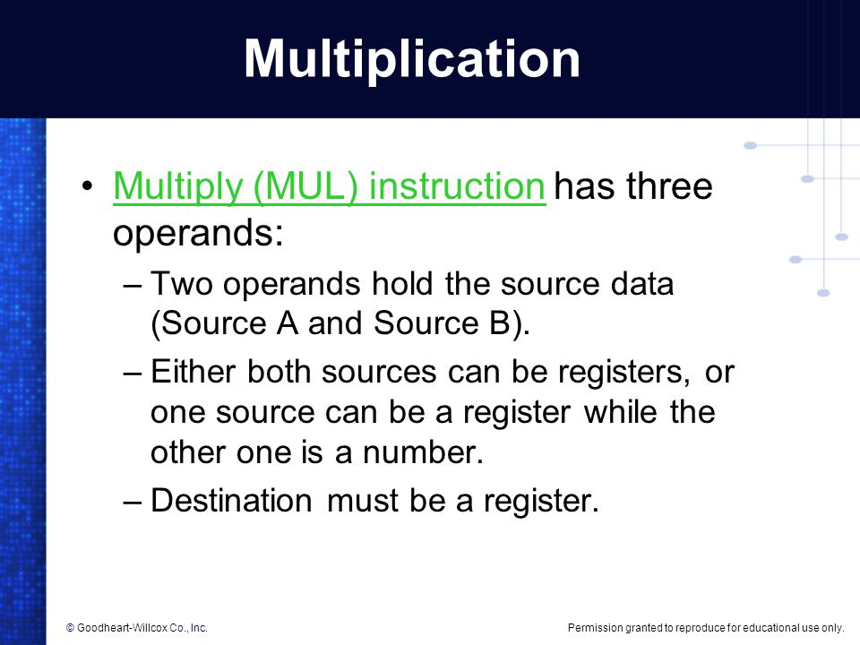 Permission granted to reproduce for educational use only.© Goodheart-Willcox Co., Inc. Multiplication Multiply (MUL) instruction has three operands:Mu