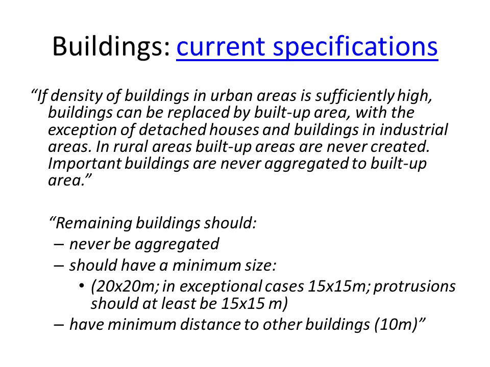 Buildings: current specificationscurrent specifications If density of buildings in urban areas is sufficiently high, buildings can be replaced by built-up area, with the exception of detached houses and buildings in industrial areas.