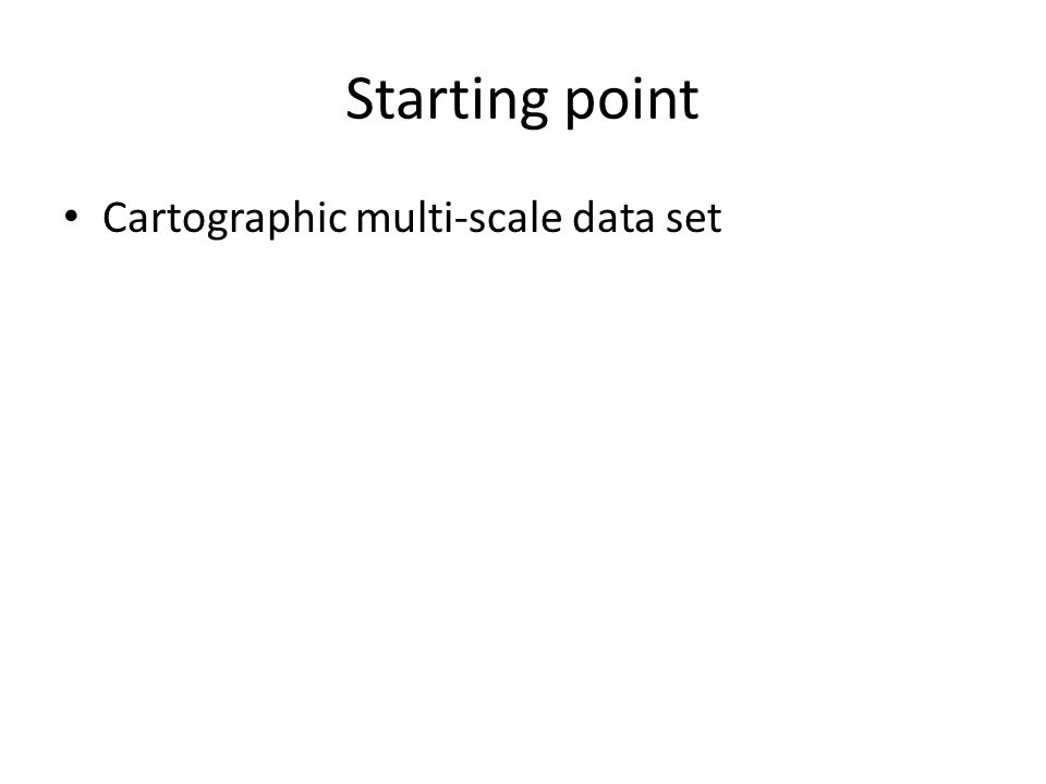 Starting point Cartographic multi-scale data set