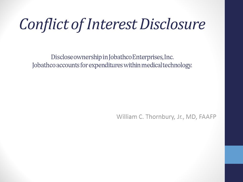 Conflict of Interest Disclosure Disclose ownership in Jobathco Enterprises, Inc. Jobathco accounts for expenditures within medical technology. William