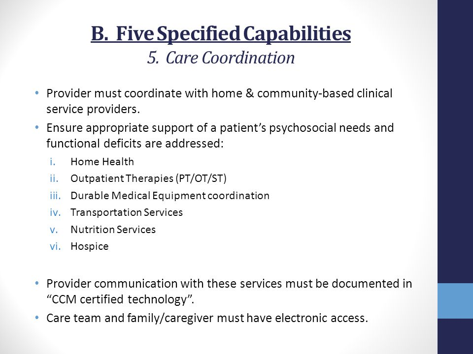 B. Five Specified Capabilities 5. Care Coordination Provider must coordinate with home & community-based clinical service providers. Ensure appropriat