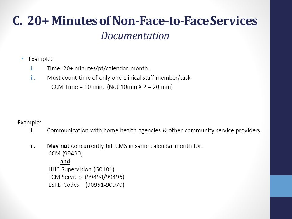 C. 20+ Minutes of Non-Face-to-Face Services Documentation Example: i.Time: 20+ minutes/pt/calendar month. ii.Must count time of only one clinical staf