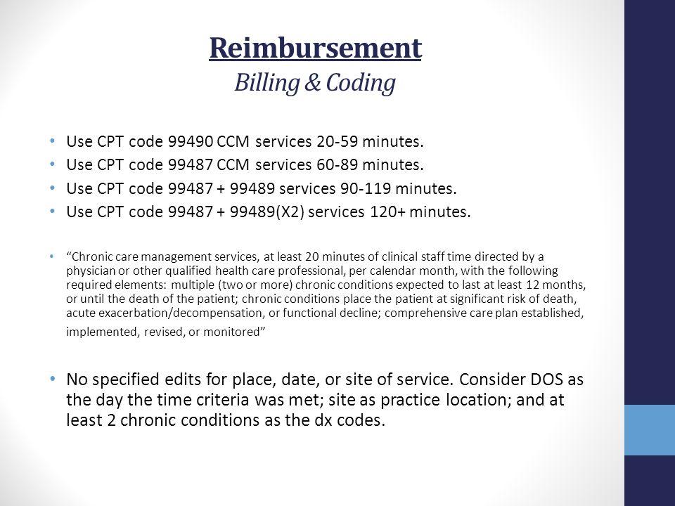 Reimbursement Billing & Coding Use CPT code 99490 CCM services 20-59 minutes.