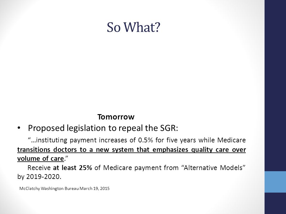 "So What? Tomorrow Proposed legislation to repeal the SGR: ""…instituting payment increases of 0.5% for five years while Medicare transitions doctors to"