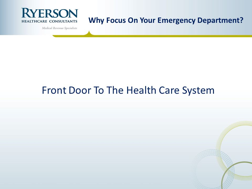 Why Focus On Your Emergency Department.Major Feeder to the hospital.