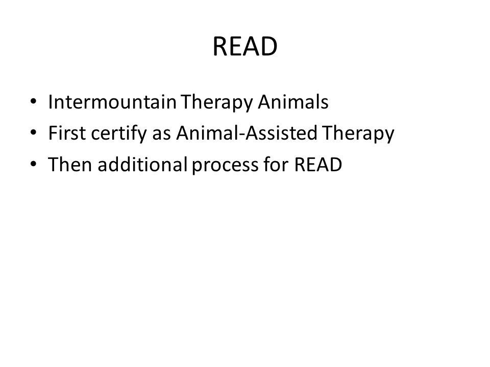 READ Intermountain Therapy Animals First certify as Animal-Assisted Therapy Then additional process for READ
