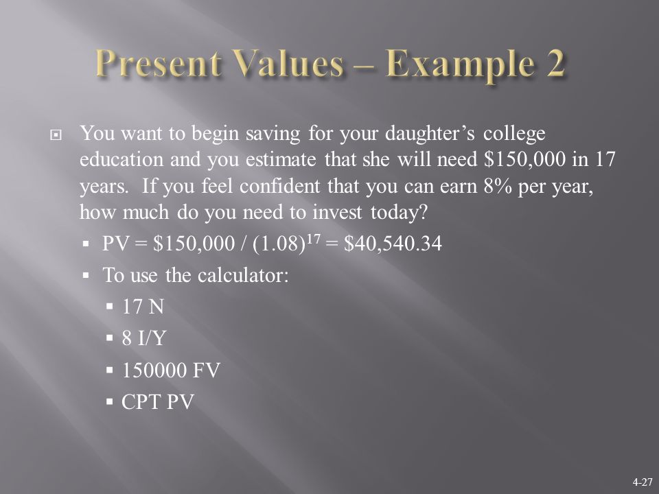 4-27  You want to begin saving for your daughter's college education and you estimate that she will need $150,000 in 17 years. If you feel confident