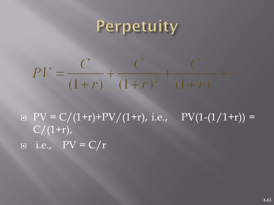 4-63  PV = C/(1+r)+PV/(1+r), i.e., PV(1-(1/1+r)) = C/(1+r),  i.e., PV = C/r