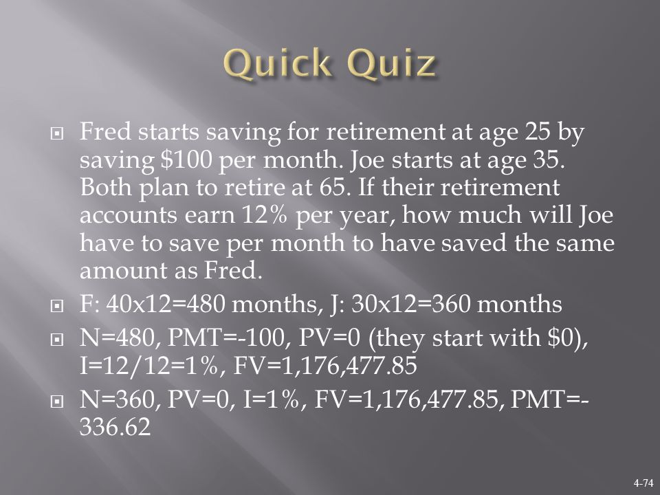 4-74  Fred starts saving for retirement at age 25 by saving $100 per month.