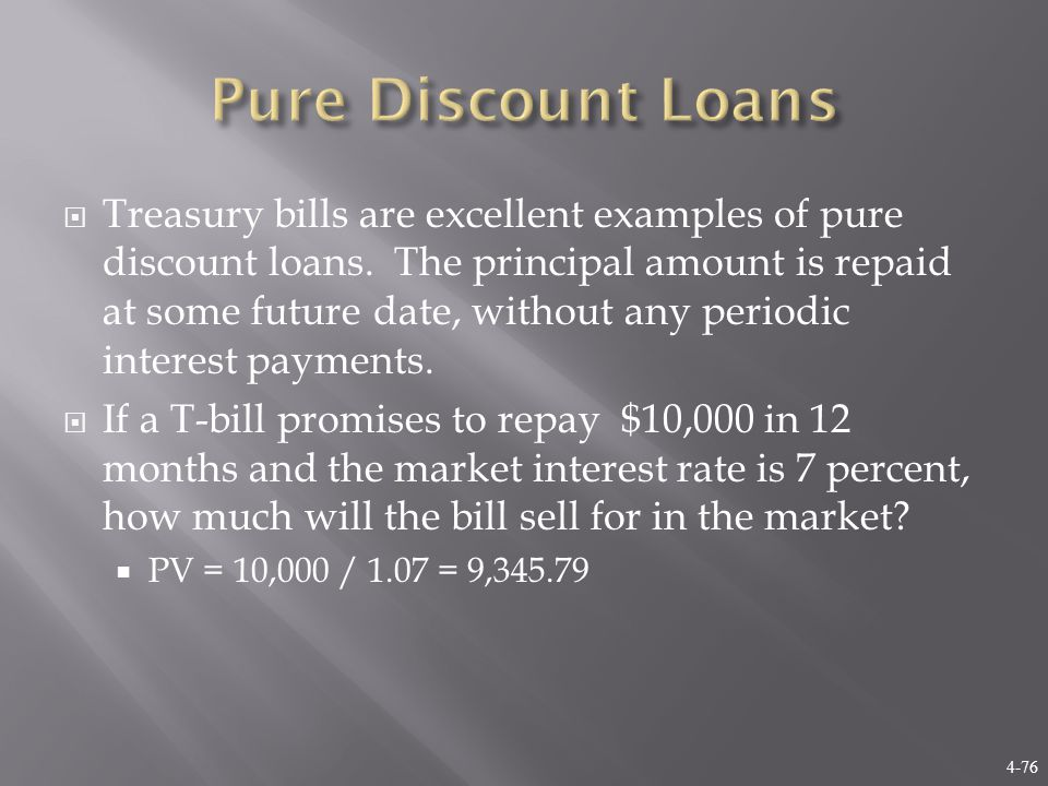 4-76  Treasury bills are excellent examples of pure discount loans.