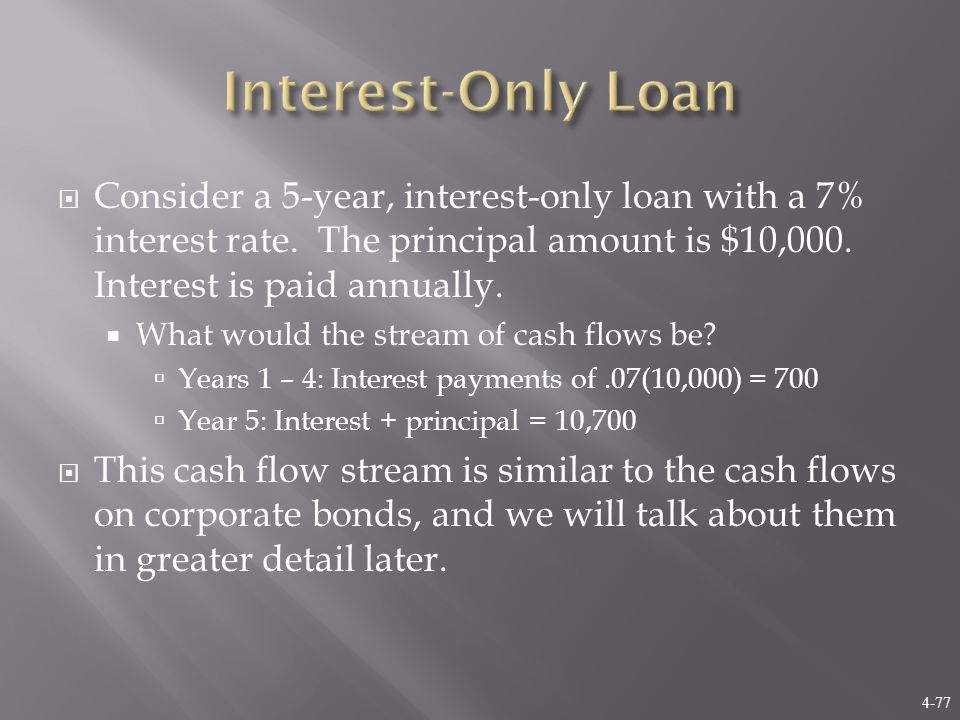 4-77  Consider a 5-year, interest-only loan with a 7% interest rate.