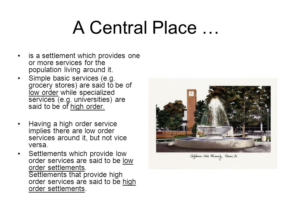 A Central Place … is a settlement which provides one or more services for the population living around it.