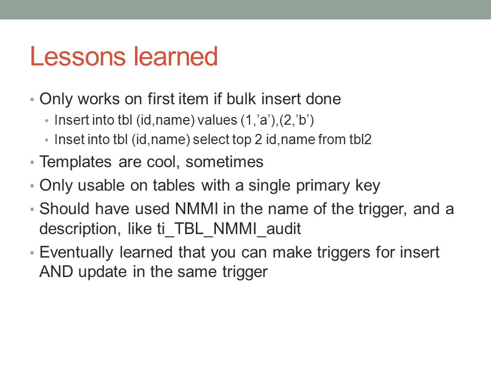 Lessons learned Only works on first item if bulk insert done Insert into tbl (id,name) values (1,'a'),(2,'b') Inset into tbl (id,name) select top 2 id