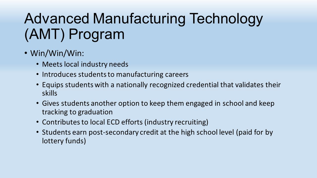 Win/Win/Win: Meets local industry needs Introduces students to manufacturing careers Equips students with a nationally recognized credential that vali