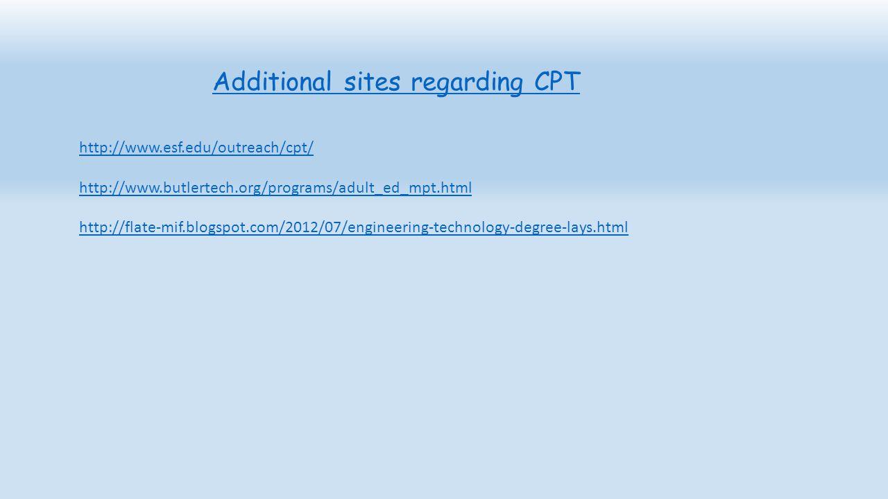 Additional sites regarding CPT http://www.esf.edu/outreach/cpt/ http://www.butlertech.org/programs/adult_ed_mpt.html http://flate-mif.blogspot.com/201