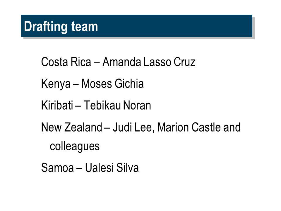 Drafting team Costa Rica – Amanda Lasso Cruz Kenya – Moses Gichia Kiribati – Tebikau Noran New Zealand – Judi Lee, Marion Castle and colleagues Samoa – Ualesi Silva