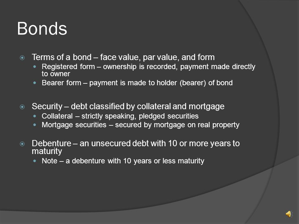 Bonds  The Indenture  Indenture – written agreement between issuer and creditors detailing terms of borrowing.