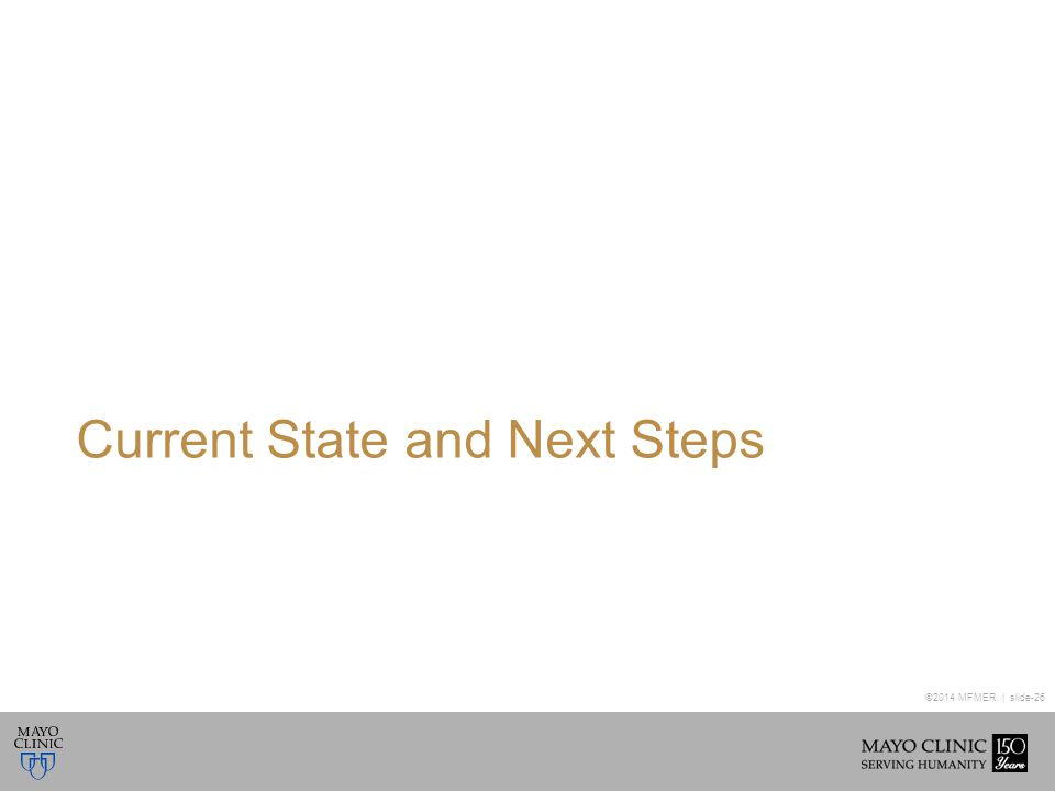 ©2014 MFMER | slide-26 Current State and Next Steps