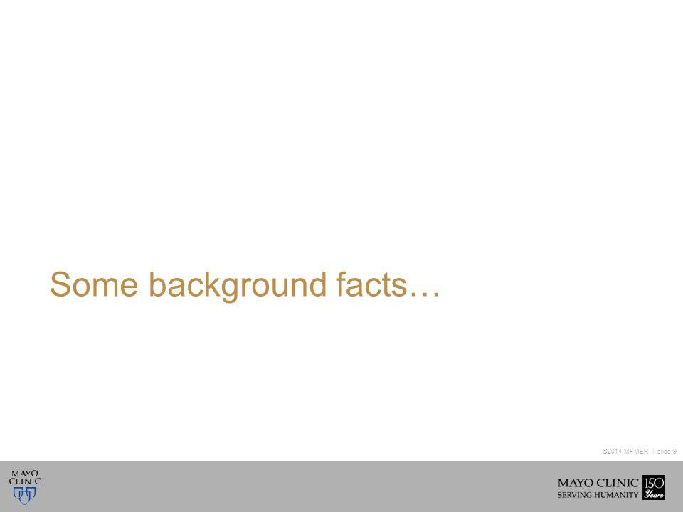 ©2014 MFMER | slide-9 Some background facts…