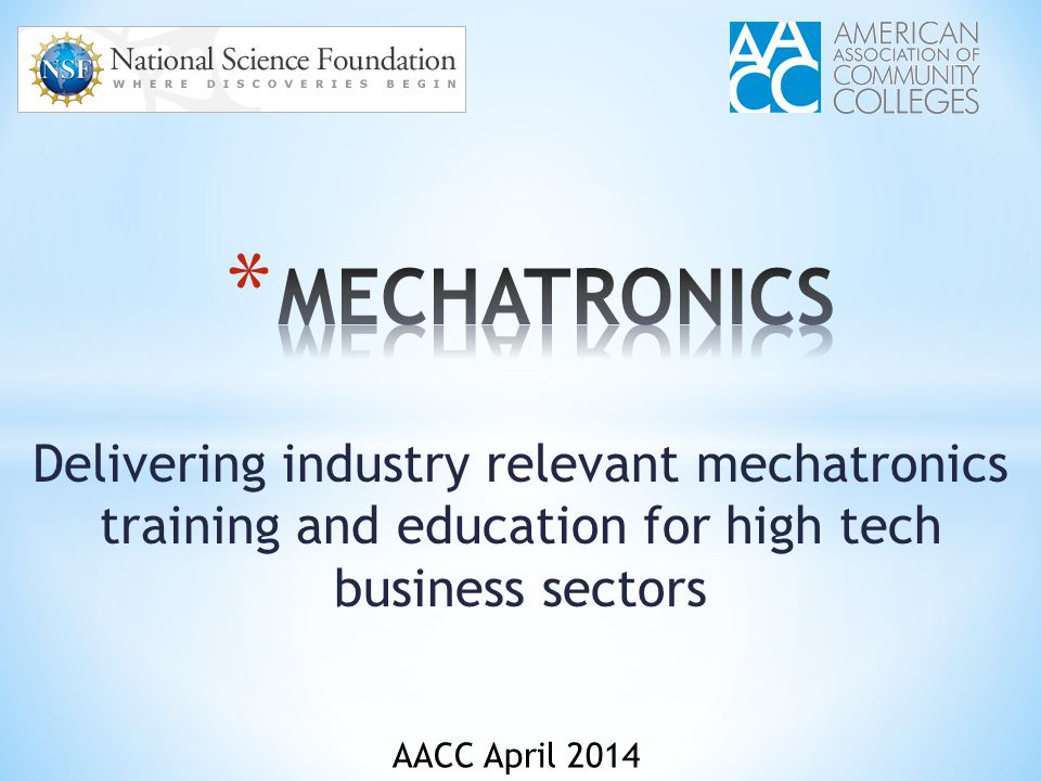 Delivering industry relevant mechatronics training and education for high tech business sectors AACC April 2014