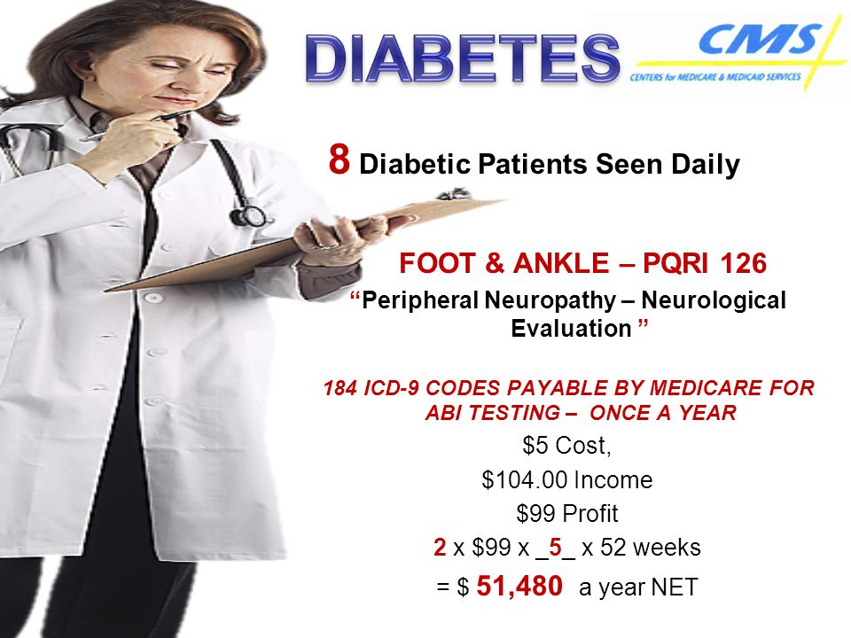 "FOOT & ANKLE – PQRI 126 ""Peripheral Neuropathy – Neurological Evaluation "" 184 ICD-9 CODES PAYABLE BY MEDICARE FOR ABI TESTING – ONCE A YEAR $5 Cost,"