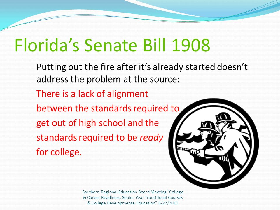 Florida's Senate Bill 1908 10 th Grade: FCAT 11 th grade: Post-secondary Readiness Testing of students who have indicated an interest in postsecondary