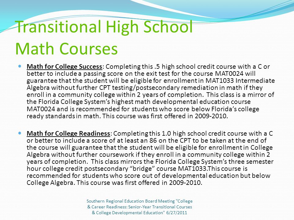 "Florida's House Bill 1255 2008: Senate Bill 1908 Created opportunity for readiness testing of ""interested"" 11 th graders and transitional coursework f"